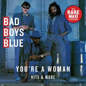 Bad Boys Blue - Youre a Woman - Hits & More CD